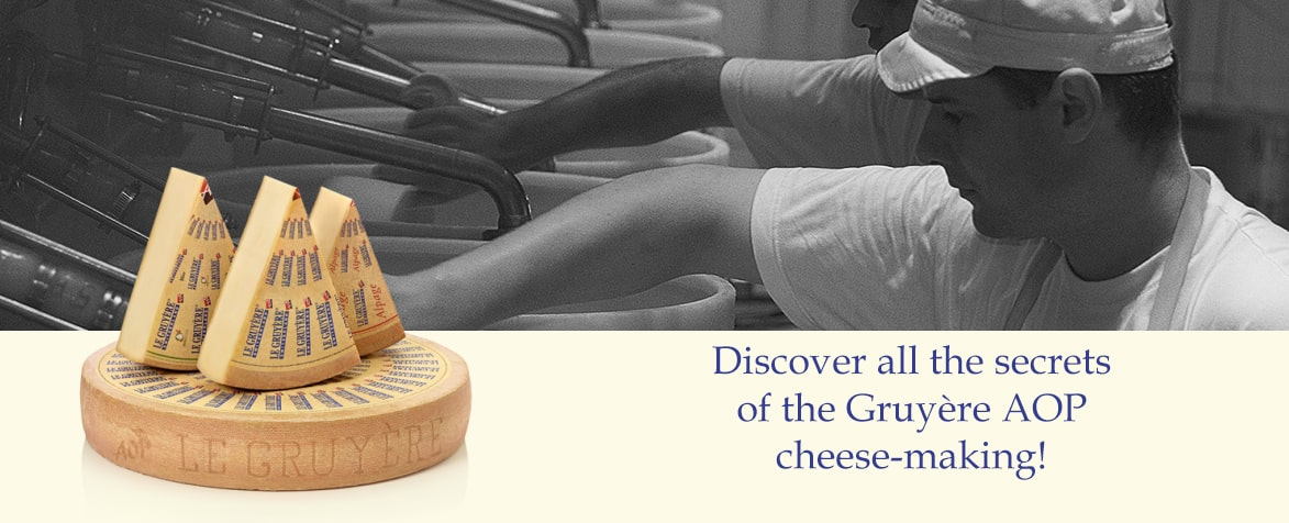 Discover all the secrets of the Gruyère AOP cheese-making people